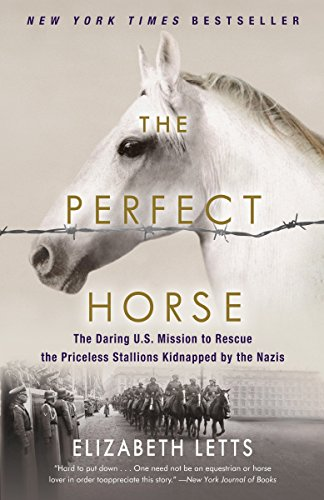 Horse History - The Perfect Horse: The Daring U.S. Mission to Rescue the Priceless Stallions Kidnapped by the Nazis