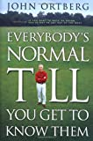 Everybody's Normal till You Get to Know Them, John Ortberg, 0310228646