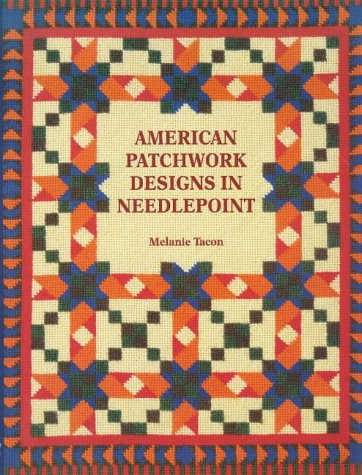 American Patchwork Designs In Needlepoint Paperback – June 30, 1999 Melanie Tacon Guild of Master Craftsman 1861080883 1004-WS0801-A03010-1861080883