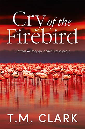 Cry of the Firebird by T M Clark