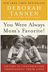 You Were Always Mom's Favorite!: Sisters in Conversation Throughout Their Lives Kindle Edition