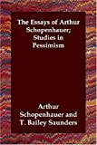 The Essays of Arthur Schopenhauer; Studi, Arthur Schopenhauer, 1406800457
