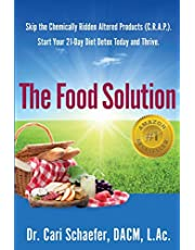 The Food Solution: Skip The Chemically Ridden Altered Products (C.R.A.P.). Start Your 21-Day Diet Detox Today and Thrive