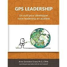 GPS LEADERSHIP: Un outil pour développer votre leadership en accéléré (French Edition)