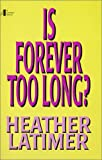 Is Forever Too Long?, Heather Latimer, 0943698154