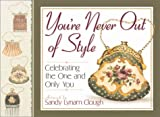 You're Never Out of Style: Celebrating the One and Only You