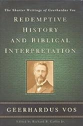 Redemptive History & Biblical Interpretation, The Shorter Writings of Geerhardus Vos