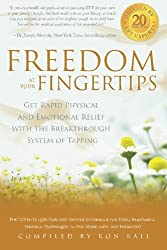 Freedom at Your Fingertips: Get Rapid Physical and Emotional Relief with the Breakthrough System of Tapping