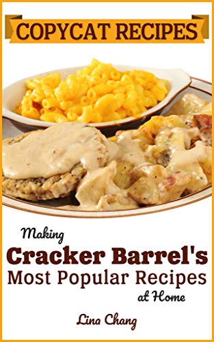 Copycat Recipes: Making Cracker Barrel's Most Popular Recipes at Home (Famous Restaurant Copycat Cookbooks Book 8) by [Chang, Lina]