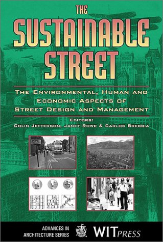 The Sustainable Street : the Environmental, Human and Economic Aspects of Street Design and Management (Advances in Arch