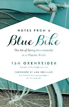 Notes from a Blue Bike: The Art of Living Intentionally in a Chaotic World by [Oxenreider, Tsh]