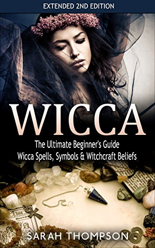 - Wicca: The Ultimate Beginner's Guide: Wicca Spells, Symbols, & Witchcraft Beliefs - Extended 2nd Edition (Symbols, Herbal Magic, Wicca)