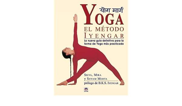 Yoga : el método Iyengar: Mira Metha, Shyam Metha, Silva ...