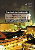 Practical Applications in Appraisal Valuation Modeling : By M. Steven Kane, Mark R. Linne, and Jeffrey A. Johnson, Kane, M. Steven and Linne, Mark R., 0922154791