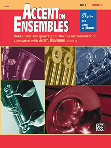 (Accent on Ensembles, Book 2 for Tuba: Duets, Trios and Quartets for Flexible Instrumentation Correlated with Accent on Achievement, Book 2)