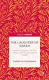 The Laughter of Sarah : Biblical Interpretation, Contemporary Feminism, and the Concept of Delight, Conybeare, Catherine, 1137373113