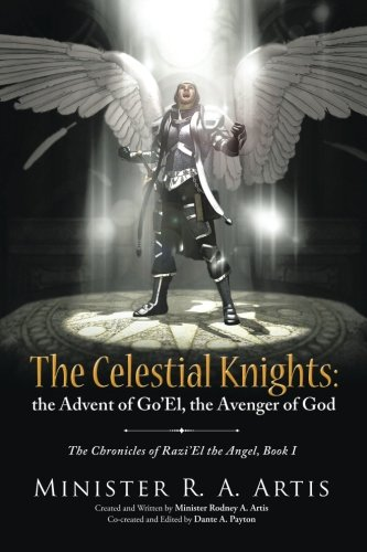 The Celestial Knights: the Advent of Go'El, the Avenger of God: The Chronicles of Razi'El the Angel, Book I ebook