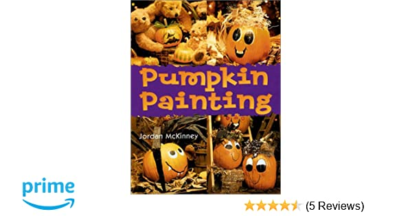 40b729675ae025 Pumpkin Painting  Jordan McKinney  9780806958712  Amazon.com  Books