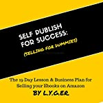 Self Publish for Success: Selling on Amazon for Dummies: The 19 Day Lesson & Business Plan to Succeed with Ebook Publishing on Amazon as a Business | L. Y.G.E.R.