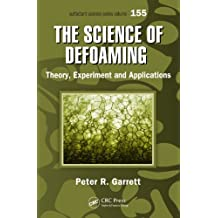 The Science of Defoaming: Theory, Experiment and Applications (Surfactant Science Book 155)