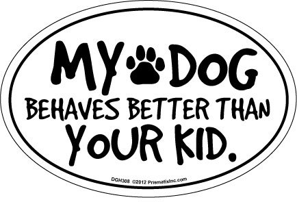 Prismatix Decal Cat and Dog Magnets, My Dog Behaves Better Than Your Kid
