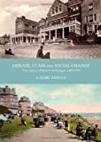 Disease, Class and Social Change: Tuberculosis in Folkestone and Sandgate, 1880-1930, Marc Arnold, 1443839671