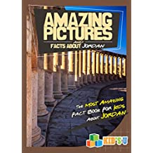 Amazing Pictures and Facts About Jordan: The Most Amazing Fact Book for Kids About Jordan