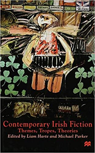 Contemporary Irish Fiction: Themes, Tropes, Theories