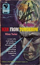 Man From Tomorrow by Wilson Tucker