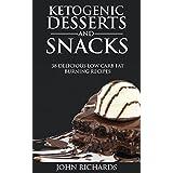 Ketogen Desserts & Snacks: 38 Delicious Low Carb Fat Burning Recipes
