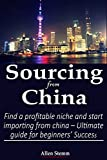 Sourcing from China: Find a profitable niche and start importing from china – Ultimate guide for beginners' Success