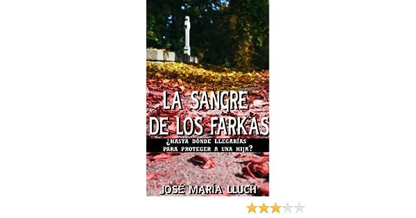 Amazon.com: LA SANGRE DE LOS FARKAS (gran misterio, el amor de una familia bajo un terrible secreto) (Spanish Edition) eBook: JOSE MARIA LLUCH PEREZ: Kindle ...