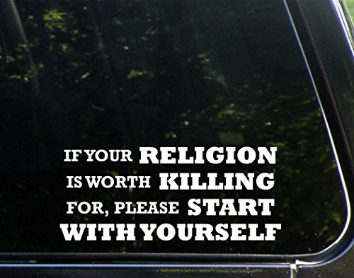If Your Religion Is Worth Killing For, Please Start With Yourself - 9