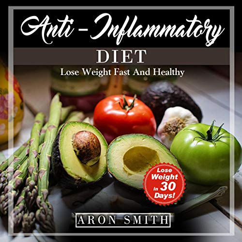 Anti-Inflammatory Diet: Any Inflammation Erased with an Easy Anti-Inflammatory Diet – Plant-Based: How to Follow the Best Rheumatoid Arthritis Diet… (Lose Weight Fast and Healthy, Book 4)