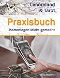 Praxisbuch Lenormand & Tarot: Neue Legesysteme