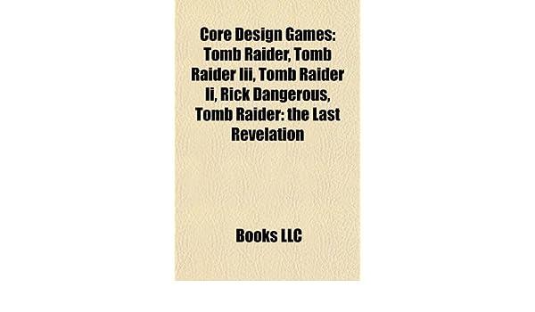 Core Design games: Tomb Raider, Tomb Raider III, Tomb Raider ...