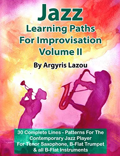 Jazz Learning Paths For Improvisation Volume II: 30 Complete Lines - Patterns For The Contemporary Jazz Player/For Tenor Saxophone, Trumpet & all B-Flat Instruments ()