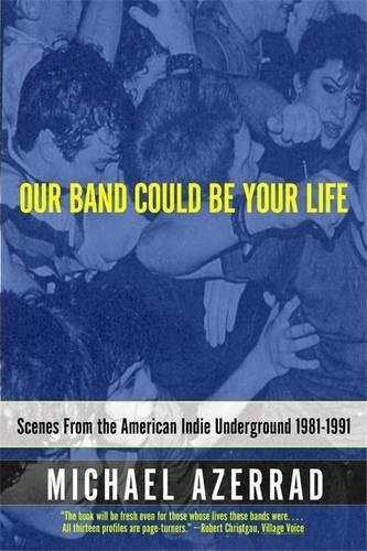 Our Band Could Be Your Life: Scenes from the American Indie Underground 1981-1991 (American Dance Bands)