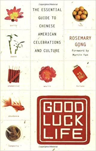 Good Luck Life: The Essential Guide to Chinese American Celebrations and Culture – January 25, 2005