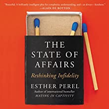 The State of Affairs: Rethinking Infidelity Audiobook by Esther Perel Narrated by Esther Perel
