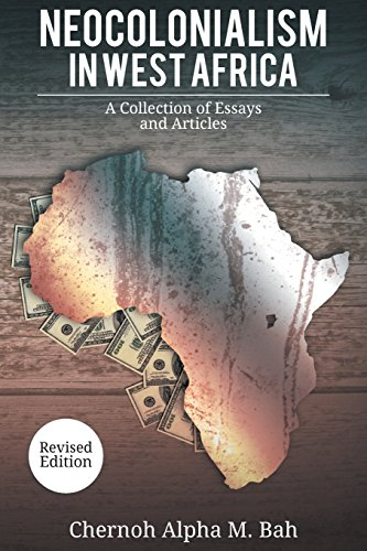 Neocolonialism in West Africa: A Collection of Essays and Articles (Neo Colonialism The Last Stage Of Imperialism)