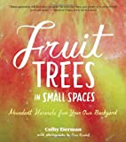 Fruit Trees in Small Spaces: Abundant Harvests from Your Own Backyard