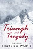 Triumph and Tragedy: The Life of Edward Whymper