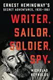 img - for Writer, Sailor, Soldier, Spy: Ernest Hemingway's Secret Adventures, 1935-1961 book / textbook / text book