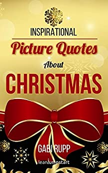 Christmas Quotes: Inspirational Picture Quotes about Christmas (Leanjumpstart Life Series Book 10) by [Rupp, Gabi]