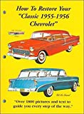 The Complete Manual to Restore a 1955 and 1956 Chevrolet Bel Air, Bel Air Nomad, Bel Air, Townsman, Nomad, 150, 210 & Pickup