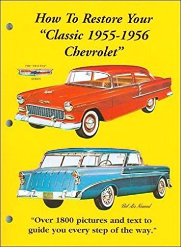 Chevy Pickup Restoration (The Complete Manual to Restore a 1955 and 1956 Chevrolet Bel Air, Bel Air Nomad, Bel Air, Townsman, Nomad, 150, 210 &)