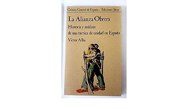 La alianza obrera historia y analisis de una tactica de unidad Crónica general de España: Amazon.es: Alba, V¸ctor: Libros