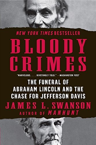 Bloody Crimes: The Funeral of Abraham Lincoln and the Chase for Jefferson Davis (P.s.) [Paperback] PDF
