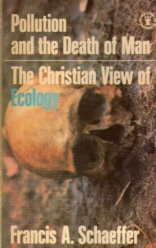 Pollution and the Death of Man: The Christian View of Ecology (Hodder Christian paperbacks)